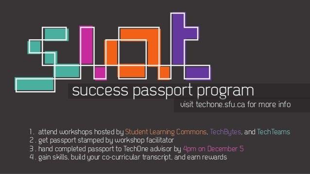 success passport program                                              visit techone.sfu.ca for more info1 . attend worksho...