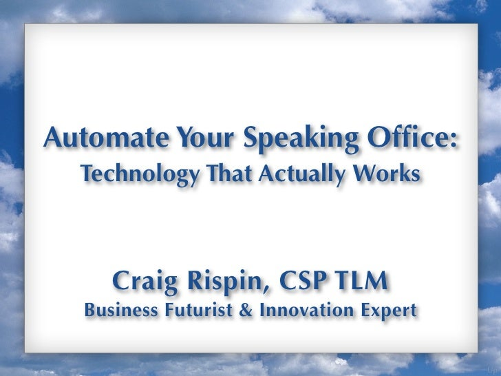 Automate Your Speaking Office:  Technology That Actually Works     Craig Rispin, CSP TLM  Business Futurist & Innovation Ex...