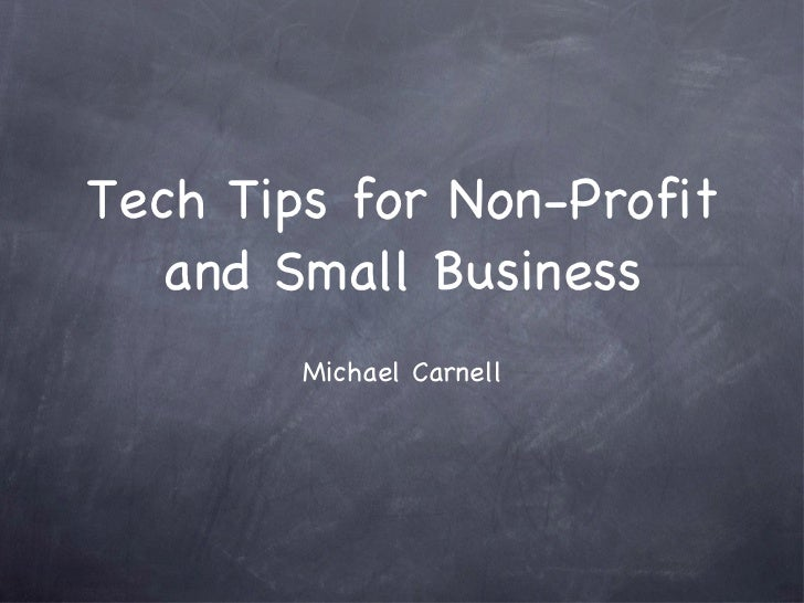 Tech Tips for Non-Profit and Small Business <ul><li>Michael Carnell </li></ul>