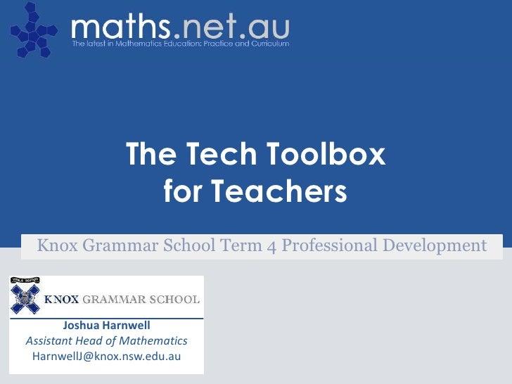 Joshua Harnwell<br />Assistant Head of Mathematics<br />HarnwellJ@knox.nsw.edu.au<br />The Tech Toolbox for Teachers<br />...