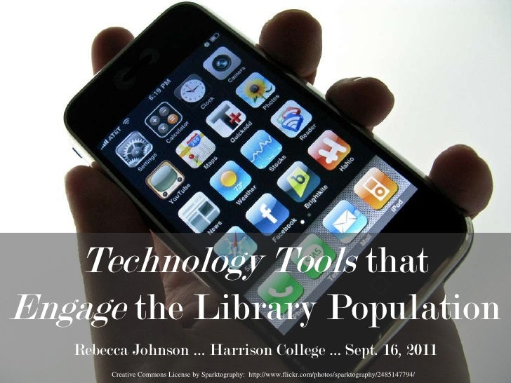 Technology Tools that <br />Engage the Library Population<br />Rebecca Johnson … Harrison College … Sept. 16, 2011<br />Cr...