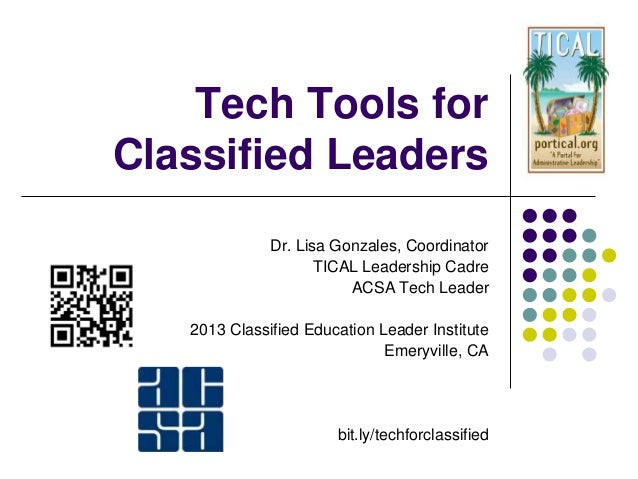 Tech Tools forClassified Leaders              Dr. Lisa Gonzales, Coordinator                     TICAL Leadership Cadre   ...