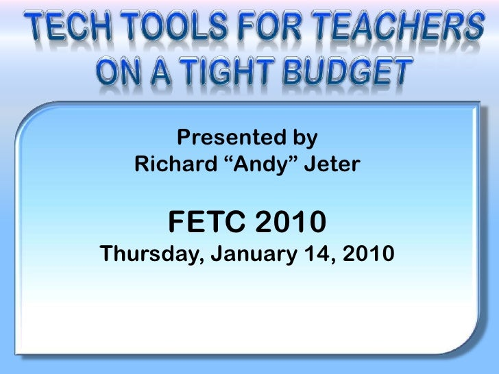 "Tech Tools for Teachers<br />On a Tight Budget<br />Presented by <br />Richard ""Andy"" Jeter <br />FETC 2010<br />Thursday,..."