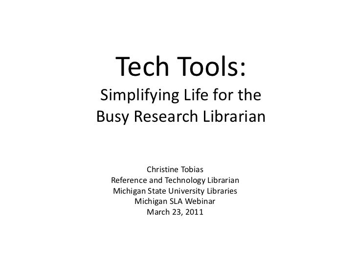Tech Tools:Simplifying Life for the Busy Research Librarian<br />Christine Tobias<br />Reference and Technology Librarian<...