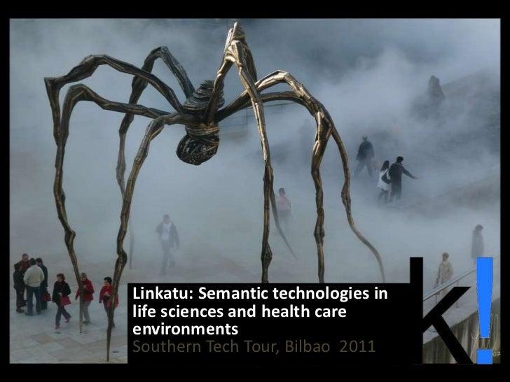 Linkatu: Semantic technologies inlife sciences and health careenvironmentsSouthern Tech Tour, Bilbao 2011