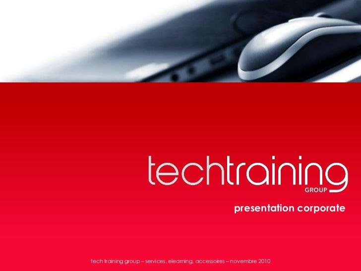presentation corporatetech training group – services, elearning, accessoires – novembre 2010