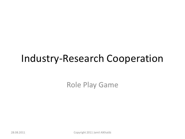 Industry-Research Cooperation<br />Role Play Game<br />28.8.2011<br />Copyright 2011 Jamil AlKhatib<br />