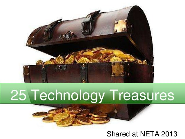 25 Technology TreasuresShared at NETA 2013