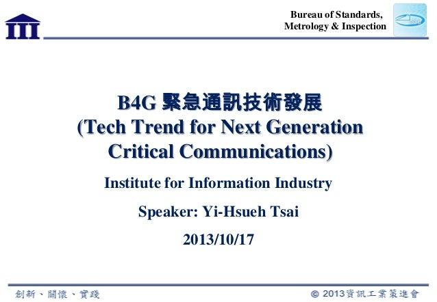 Bureau of Standards, Metrology & Inspection  B4G 緊急通訊技術發展 (Tech Trend for Next Generation Critical Communications) Institu...