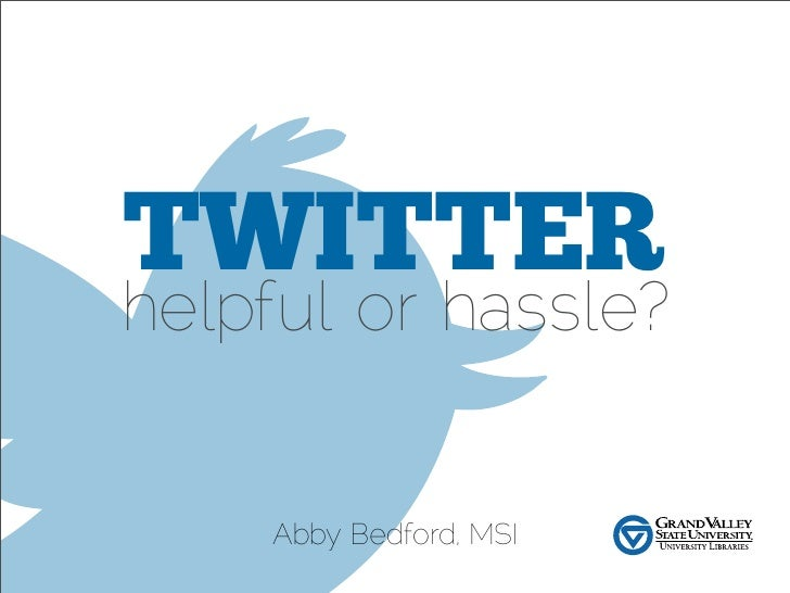 TWITTERhelpful or hassle?    Abby Bedford, MSI