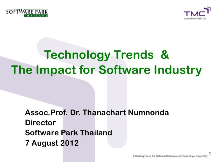 Technology Trends &The Impact for Software Industry  Assoc.Prof. Dr. Thanachart Numnonda  Director  Software Park Thailand...