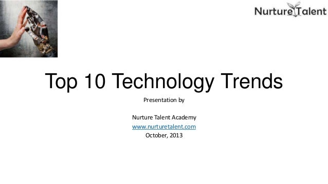 Top 10 Technology Trends Presentation by  Nurture Talent Academy www.nurturetalent.com October, 2013