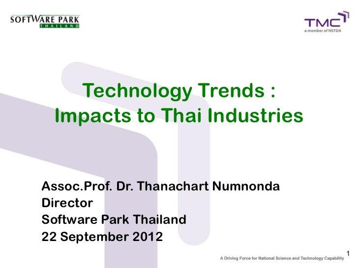 Technology Trends : Impacts to Thai IndustriesAssoc.Prof. Dr. Thanachart NumnondaDirectorSoftware Park Thailand22 Septembe...