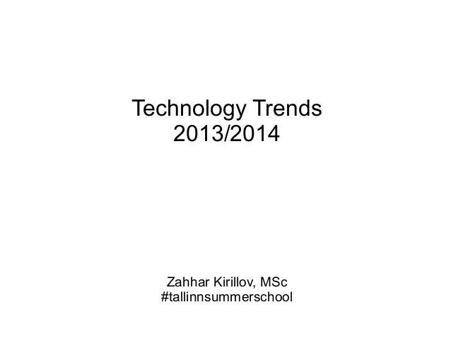 Technology Trends 2013/2014 Zahhar Kirillov, MSc #tallinnsummerschool