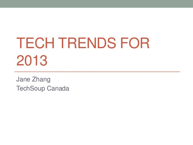 TECH TRENDS FOR2013Jane ZhangTechSoup Canada