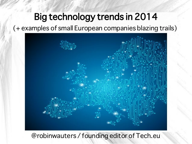 Big technology trends in 2014 (+ examples of small European companies blazing trails)  @robinwauters / founding editor of ...