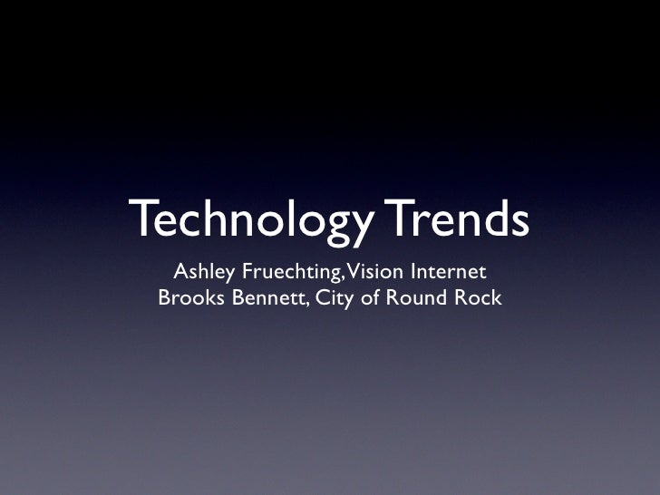Technology Trends  Ashley Fruechting,Vision Internet Brooks Bennett, City of Round Rock