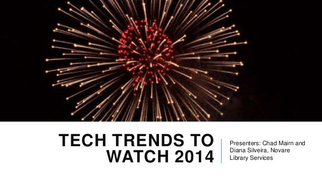 TECH TRENDS TO WATCH 2014  Presenters: Chad Mairn and Diana Silveira, Novare Library Services