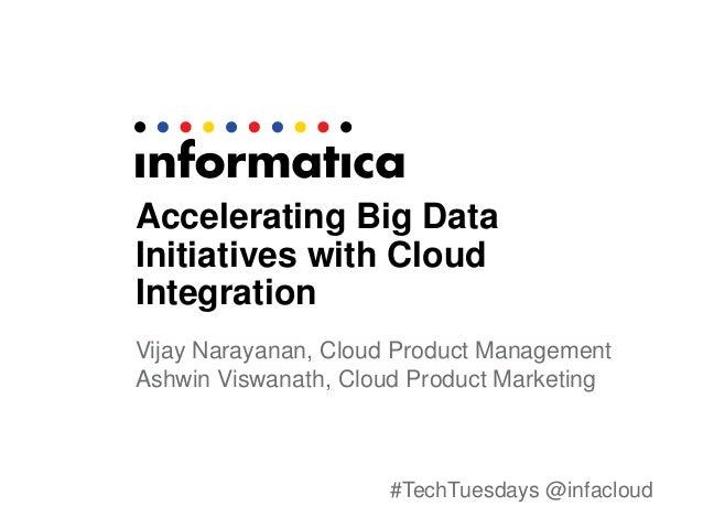 #TechTuesdays @infacloud Accelerating Big Data Initiatives with Cloud Integration Vijay Narayanan, Cloud Product Managemen...