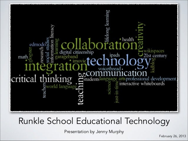 Runkle School Educational Technology          Presentation by Jenny Murphy                                         Februar...
