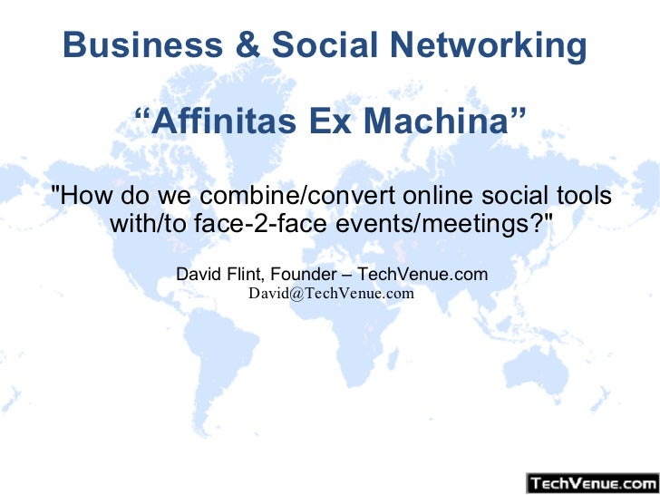 "Business & Social Networking  ""Affinitas Ex Machina"" ""How do we combine/convert online social tools with/to face-2-fa..."