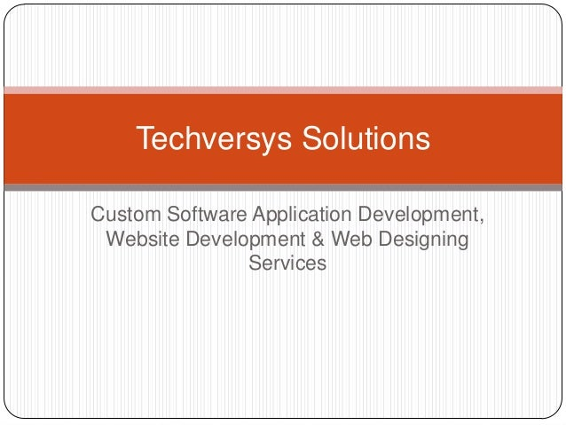 Custom Software Application Development, Website Development & Web Designing Services Techversys Solutions