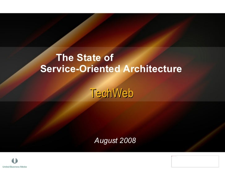 The State of  Service-Oriented Architecture  TechWeb August 2008