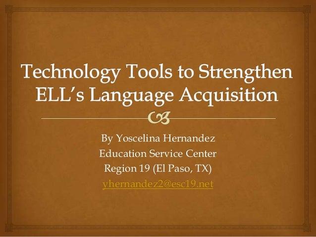 By Yoscelina Hernandez Education Service Center Region 19 (El Paso, TX) yhernandez2@esc19.net