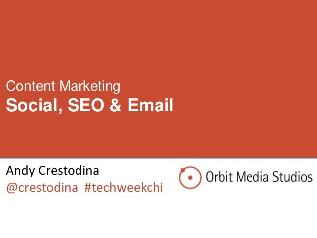 Andy Crestodina @crestodina #techweekchi Content Marketing Social, SEO & Email