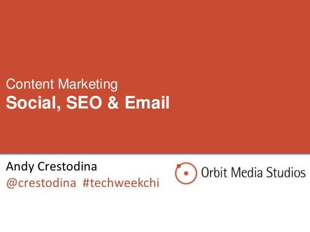 Content Marketing: SEO, Social Media, Email Marketing (Tech week 2012)