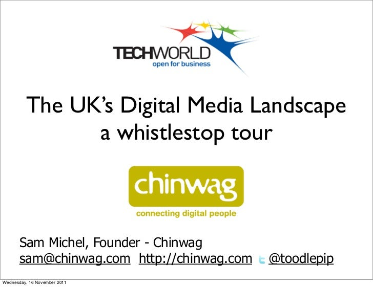 The UK's Digital Media Landscape               a whistlestop tour       Sam Michel, Founder - Chinwag       sam@chinwag.co...