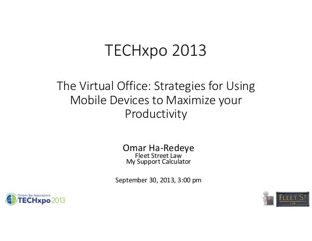 TECHxpo 2013 The Virtual Office: Strategies for Using  Mobile Devices to Maximize your  Productivity Omar Ha‐Redeye Fleet ...