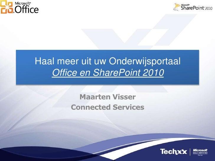 Haal meer uit uw OnderwijsportaalOffice en SharePoint 2010<br />Maarten Visser<br />Connected Services<br />