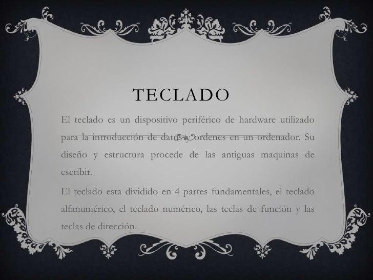 TECLADOEl teclado es un dispositivo periférico de hardware utilizadopara la introducción de datos y ordenes en un ordenado...