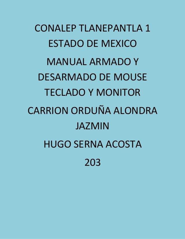 CONALEP TLANEPANTLA 1 ESTADO DE MEXICO MANUAL ARMADO Y DESARMADO DE MOUSE TECLADO Y MONITOR CARRION ORDUÑA ALONDRA JAZMIN ...