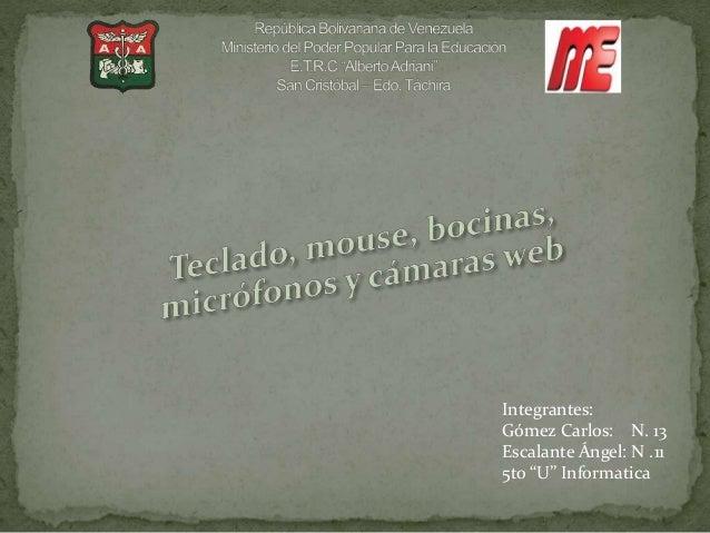 """Integrantes: Gómez Carlos: N. 13 Escalante Ángel: N .11 5to """"U"""" Informatica"""