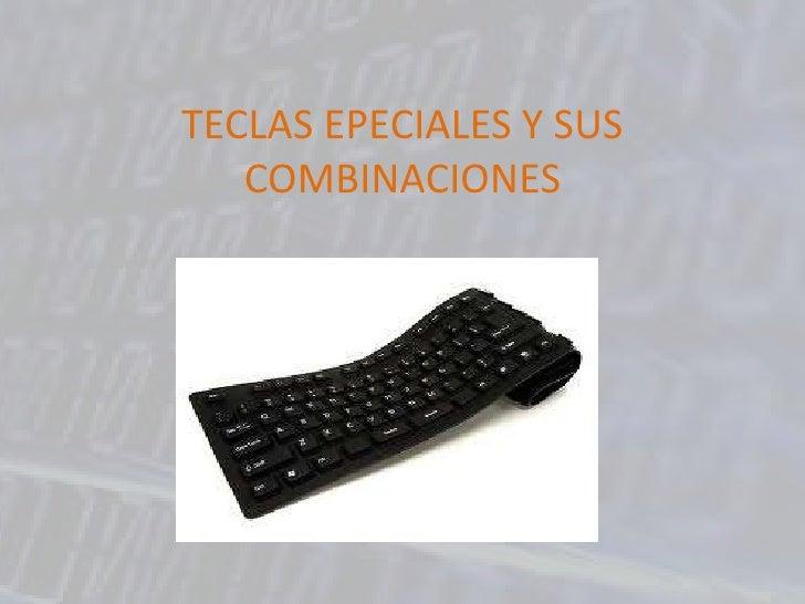 TECLAS EPECIALES Y SUS COMBINACIONES <br />