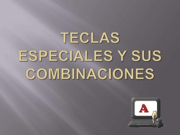TECLAS ESPECIALES Y SUS COMBINACIONES<br />