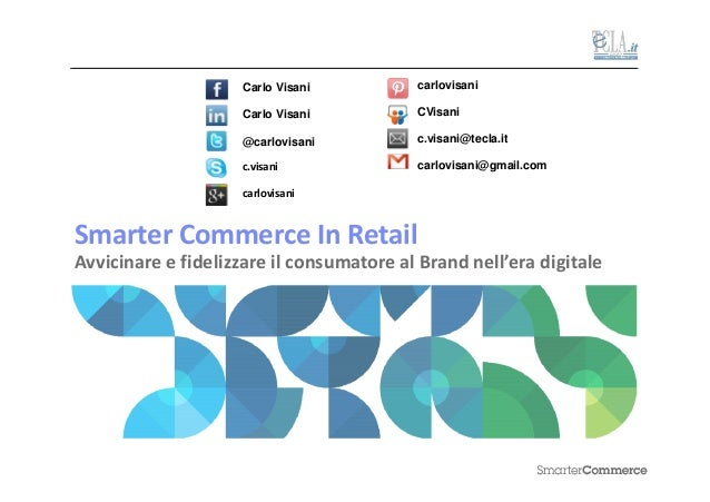 Smarter Commerce In Retail - Avvicinare e fidelizzare il consumatore al Brand nell'era digitale