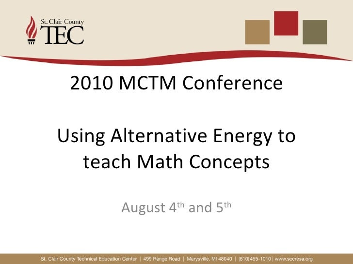 2010 MCTM Conference Using Alternative Energy to teach Math Concepts August 4 th  and 5 th