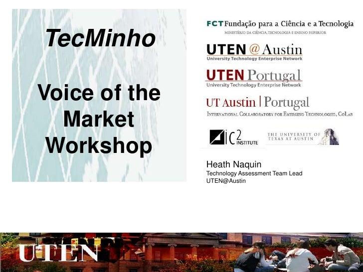 TecMinho<br />Voice of the Market Workshop<br />Heath Naquin<br />Technology Assessment Team Lead<br />UTEN@Austin<br />