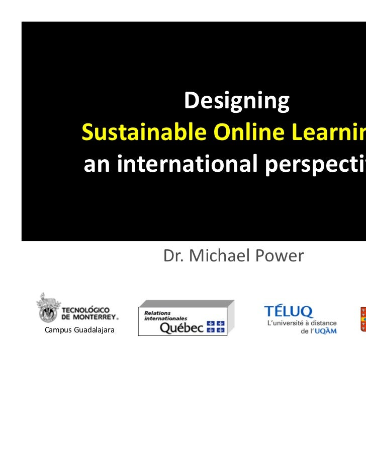 Designing          Sustainable Online Learning:          an international perspective                      Dr. Michael Pow...