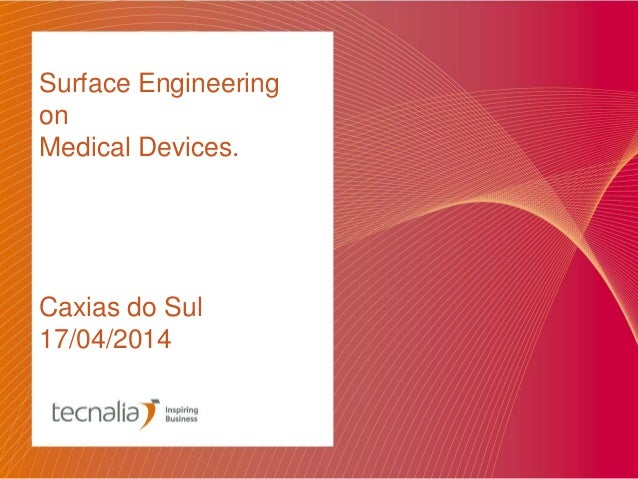 Surface Engineering on Medical Devices. Caxias do Sul 17/04/2014