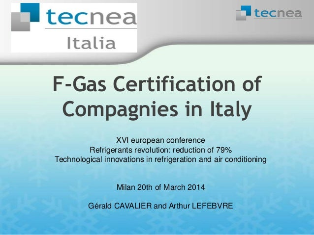 F-Gas Certification of Compagnies in Italy XVI european conference Refrigerants revolution: reduction of 79% Technological...