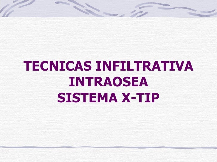 TECNICAS INFILTRATIVA INTRAOSEA SISTEMA X-TIP