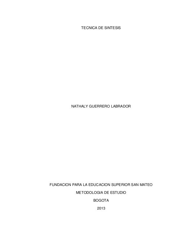 TECNICA DE SINTESISNATHALY GUERRERO LABRADORFUNDACION PARA LA EDUCACION SUPERIOR SAN MATEOMETODOLOGIA DE ESTUDIOBOGOTA2013