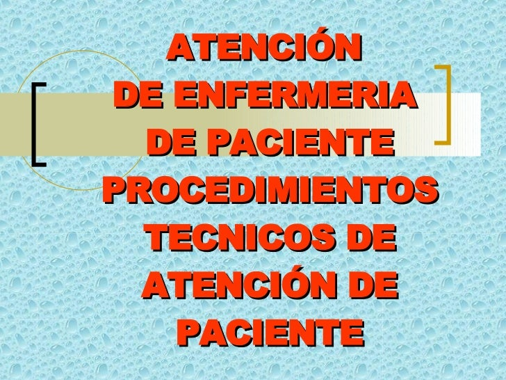 ATENCIÓN  DE ENFERMERIA  DE PACIENTE PROCEDIMIENTOS TECNICOS DE ATENCIÓN DE PACIENTE