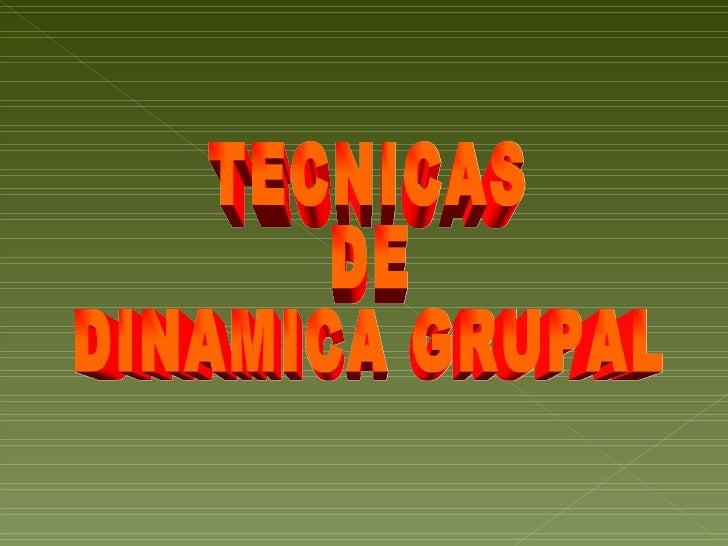 TECNICAS DE DINAMICA GRUPAL