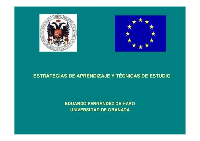 ESTRATEGIAS DE APRENDIZAJE Y TÉCNICAS DE ESTUDIO EDUARDO FERNÁNDEZ DE HARO UNIVERSIDAD DE GRANADA