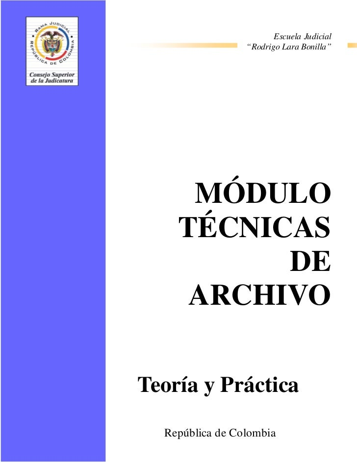 """Escuela Judicial                 """"Rodrigo Lara Bonilla""""     MÓDULO    TÉCNICAS          DE     ARCHIVOTeoría y Práctica  R..."""
